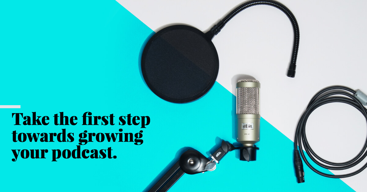 Take the first step towards growing your podcast