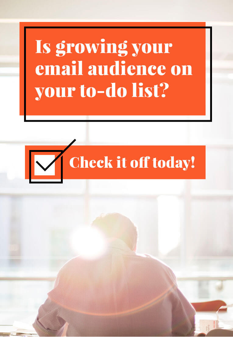 Is growing your email audience on your to-do list? Check it off today